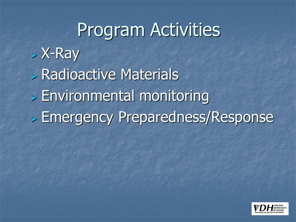 Program Activities X-Ray X-Ray Radioactive Materials Radioactive Materials Environmental monitoring Environmental monitoring Emergency Preparedness/Re