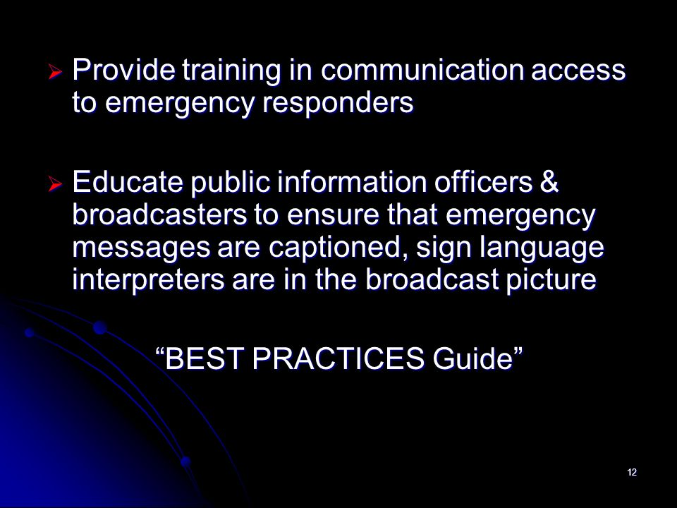 12 Provide training in communication access to emergency responders Provide training in communication access to emergency responders Educate public in