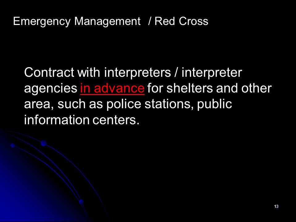 13 Emergency Management / Red Cross Contract with interpreters / interpreter agencies in advance for shelters and other area, such as police stations,