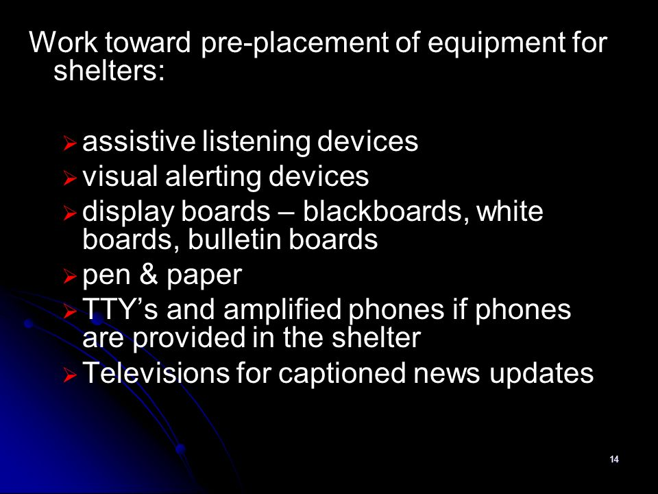 14 Work toward pre-placement of equipment for shelters: assistive listening devices visual alerting devices display boards – blackboards, white boards