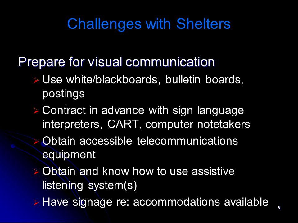 8 Challenges with Shelters Prepare for visual communication Use white/blackboards, bulletin boards, postings Contract in advance with sign language in