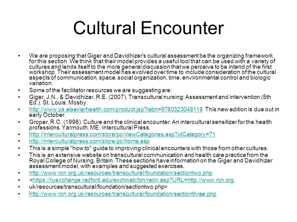 Cultural Encounter We are proposing that Giger and Davidhizer's cultural assessment be the organizing framework for this section. We think that their