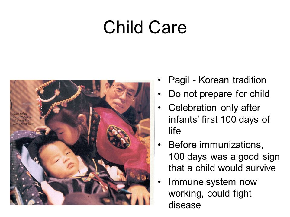 Child Care Pagil - Korean tradition Do not prepare for child Celebration only after infants first 100 days of life Before immunizations, 100 days was