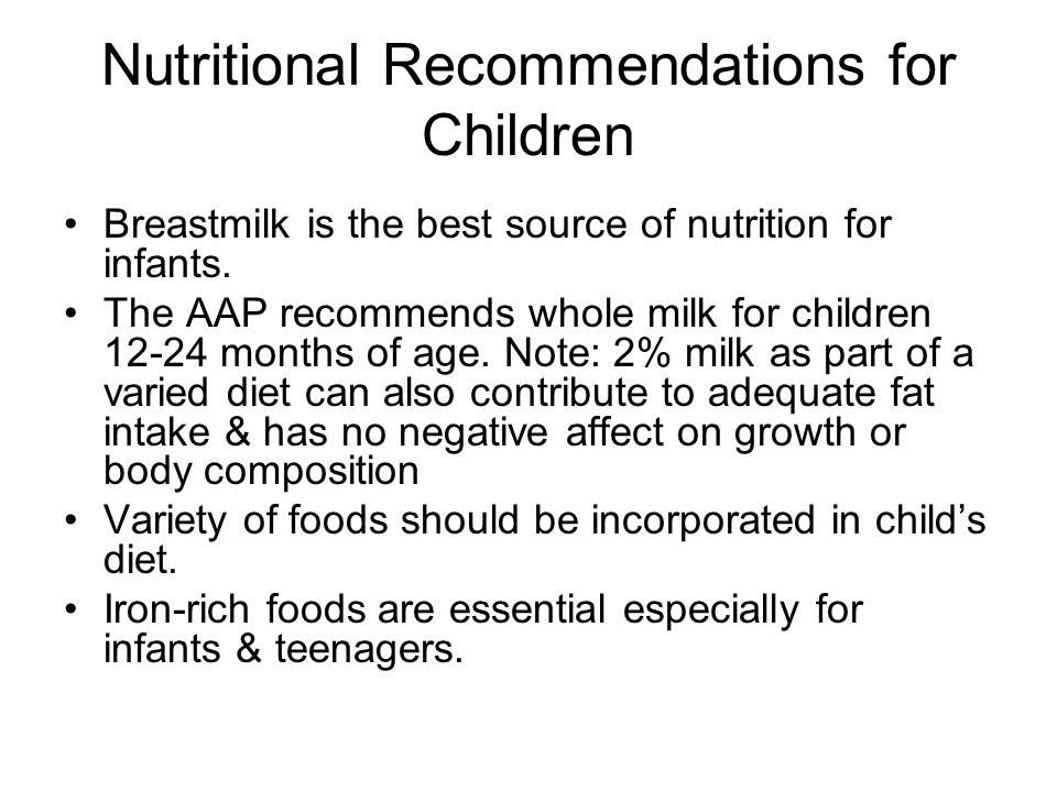 Nutritional Recommendations for Children Breastmilk is the best source of nutrition for infants. The AAP recommends whole milk for children 12-24 mont