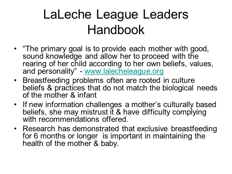 LaLeche League Leaders Handbook The primary goal is to provide each mother with good, sound knowledge and allow her to proceed with the rearing of her