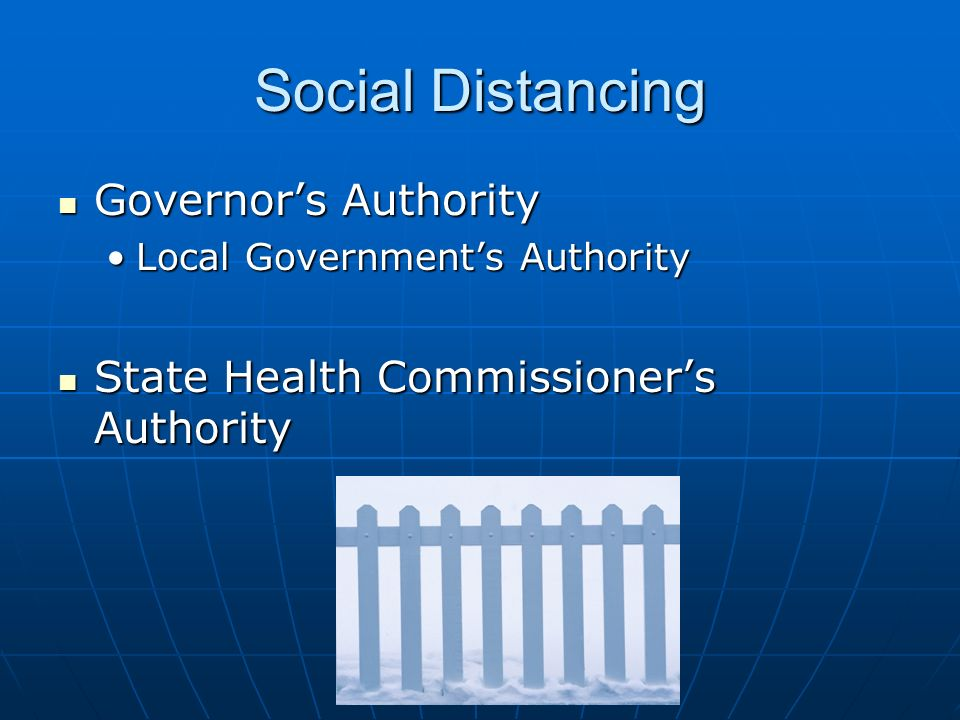 Social Distancing Governors Authority Governors Authority Local Governments AuthorityLocal Governments Authority State Health Commissioners Authority State Health Commissioners Authority