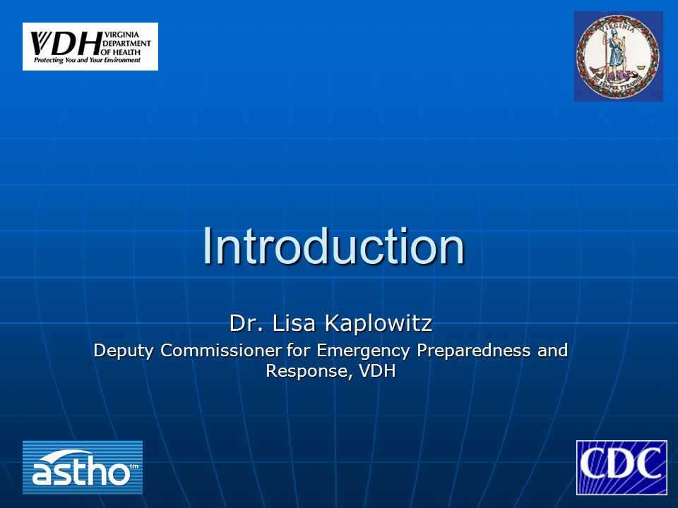 Introduction Dr. Lisa Kaplowitz Deputy Commissioner for Emergency Preparedness and Response, VDH