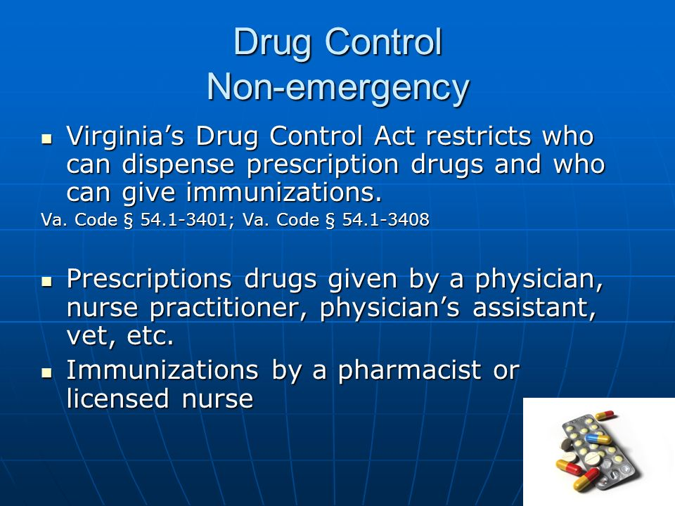 Drug Control Non-emergency Virginias Drug Control Act restricts who can dispense prescription drugs and who can give immunizations.