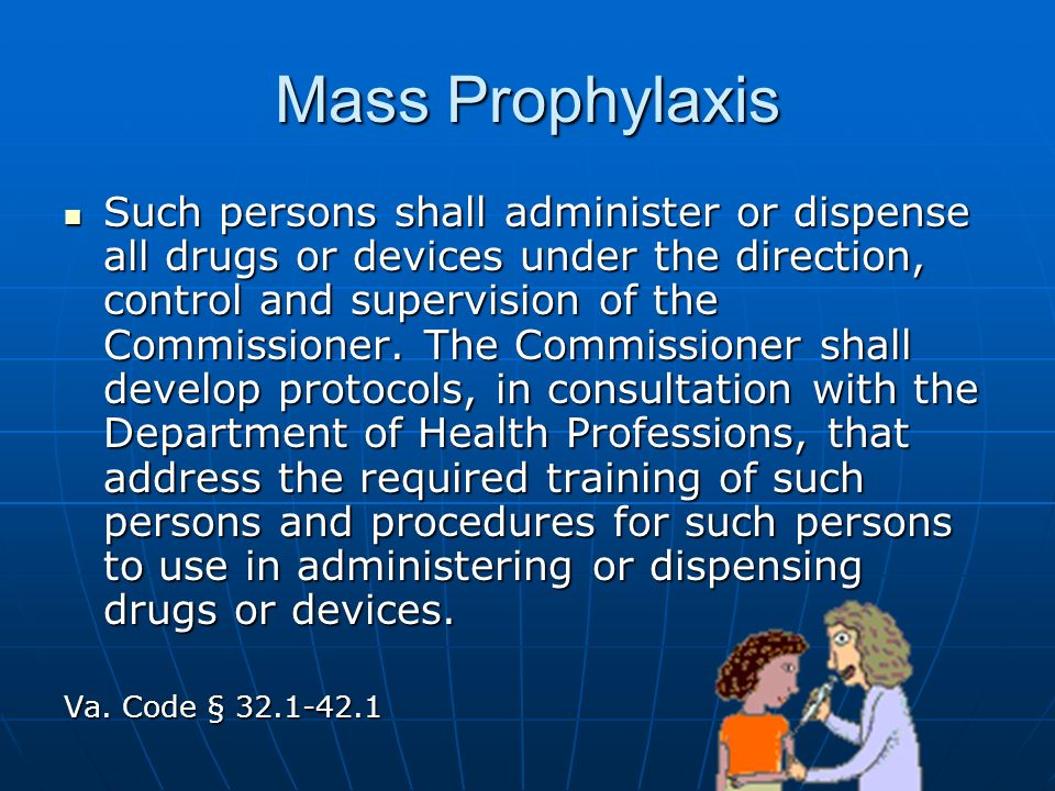 Mass Prophylaxis Such persons shall administer or dispense all drugs or devices under the direction, control and supervision of the Commissioner.