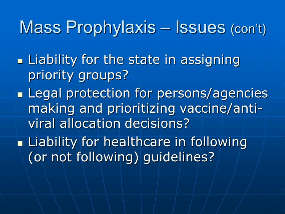 Mass Prophylaxis – Issues (cont) Liability for the state in assigning priority groups.