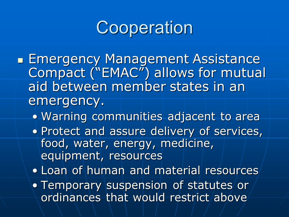 Cooperation Emergency Management Assistance Compact (EMAC) allows for mutual aid between member states in an emergency.