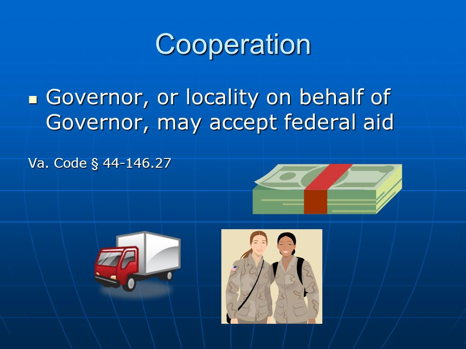 Cooperation Governor, or locality on behalf of Governor, may accept federal aid Governor, or locality on behalf of Governor, may accept federal aid Va.