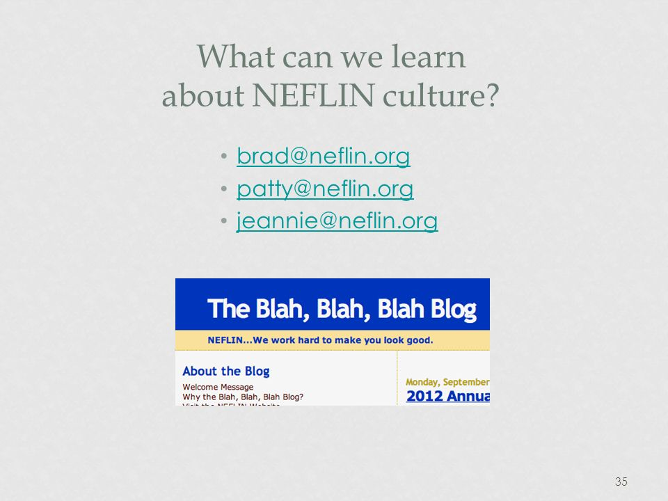 35 What can we learn about NEFLIN culture brad@neflin.org patty@neflin.org jeannie@neflin.org