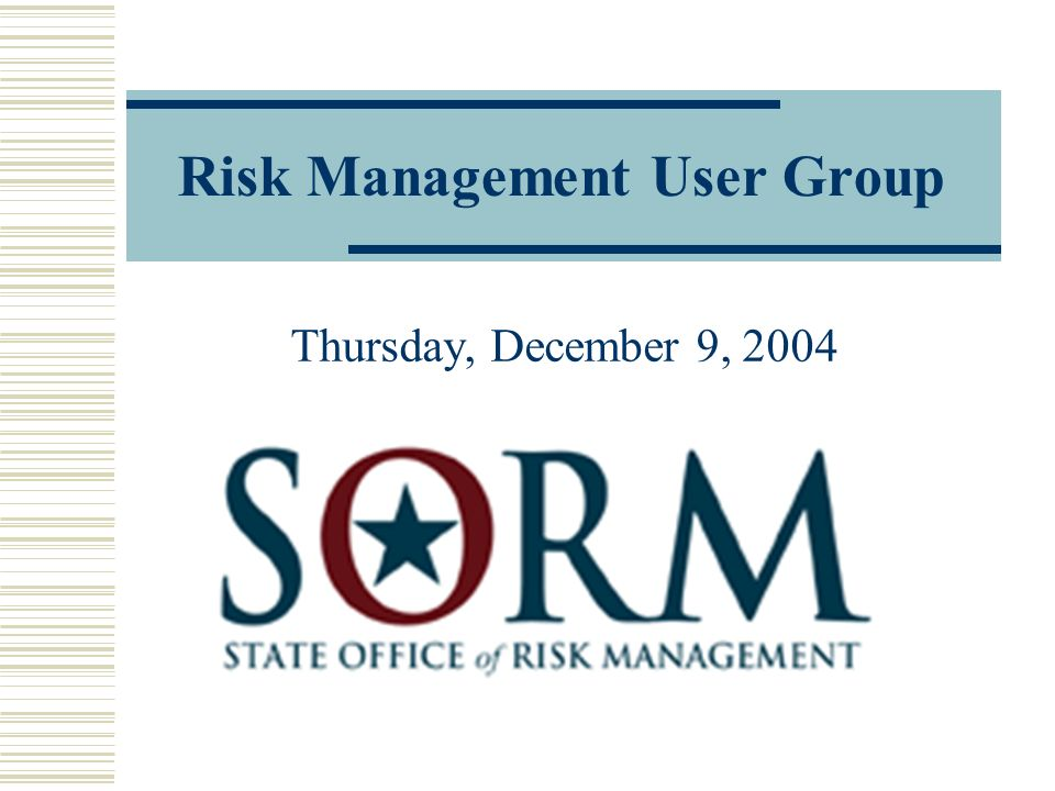 Risk Management User Group Thursday, December 9, 2004