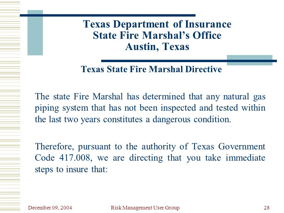 December 09, 2004 Risk Management User Group28 Texas Department of Insurance State Fire Marshals Office Austin, Texas Texas State Fire Marshal Directi