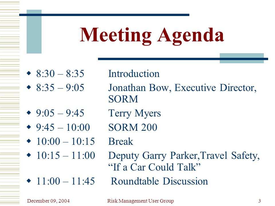 December 09, 2004 Risk Management User Group3 Meeting Agenda 8:30 – 8:35Introduction 8:35 – 9:05Jonathan Bow, Executive Director, SORM 9:05 – 9:45Terr