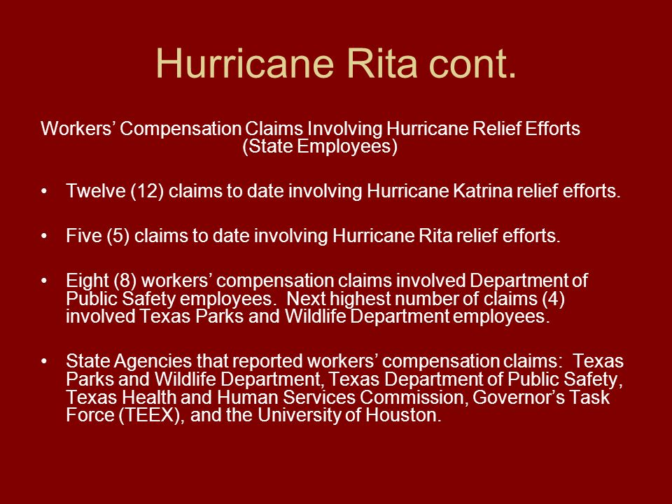 Hurricane Rita cont. Workers Compensation Claims Involving Hurricane Relief Efforts (State Employees) Twelve (12) claims to date involving Hurricane K
