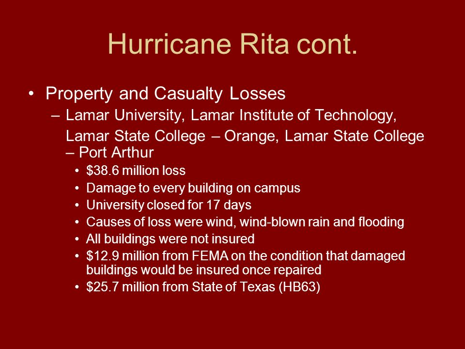 Hurricane Rita cont. Property and Casualty Losses –Lamar University, Lamar Institute of Technology, Lamar State College – Orange, Lamar State College