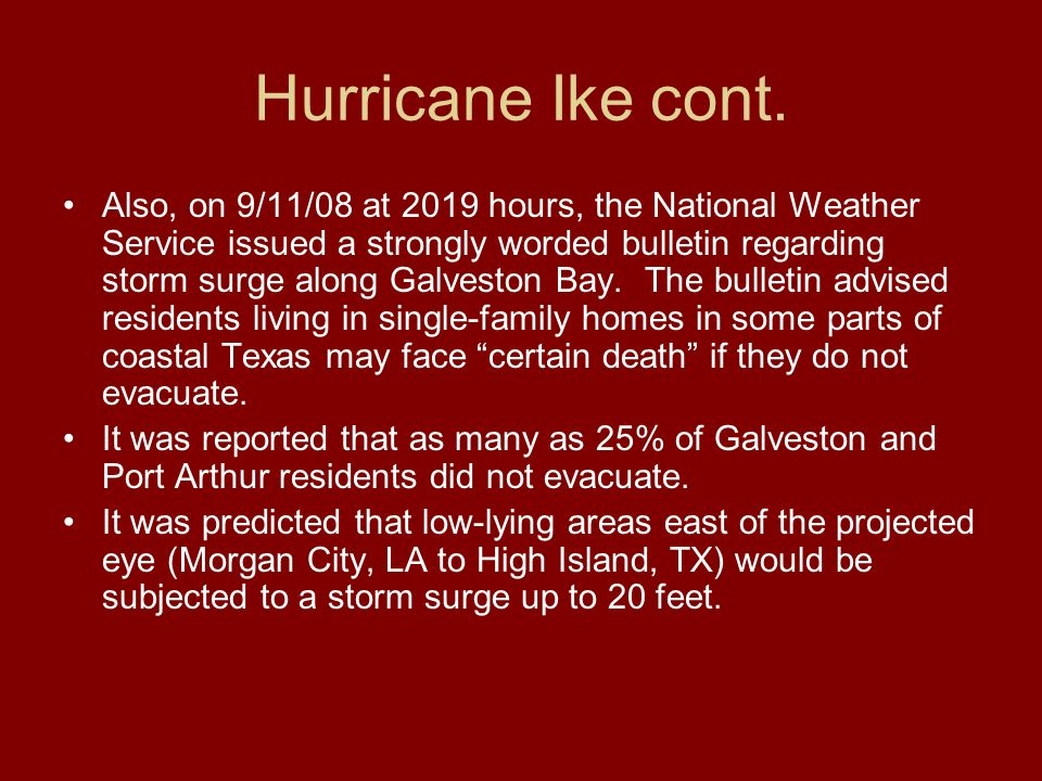 Hurricane Ike cont. Also, on 9/11/08 at 2019 hours, the National Weather Service issued a strongly worded bulletin regarding storm surge along Galvest