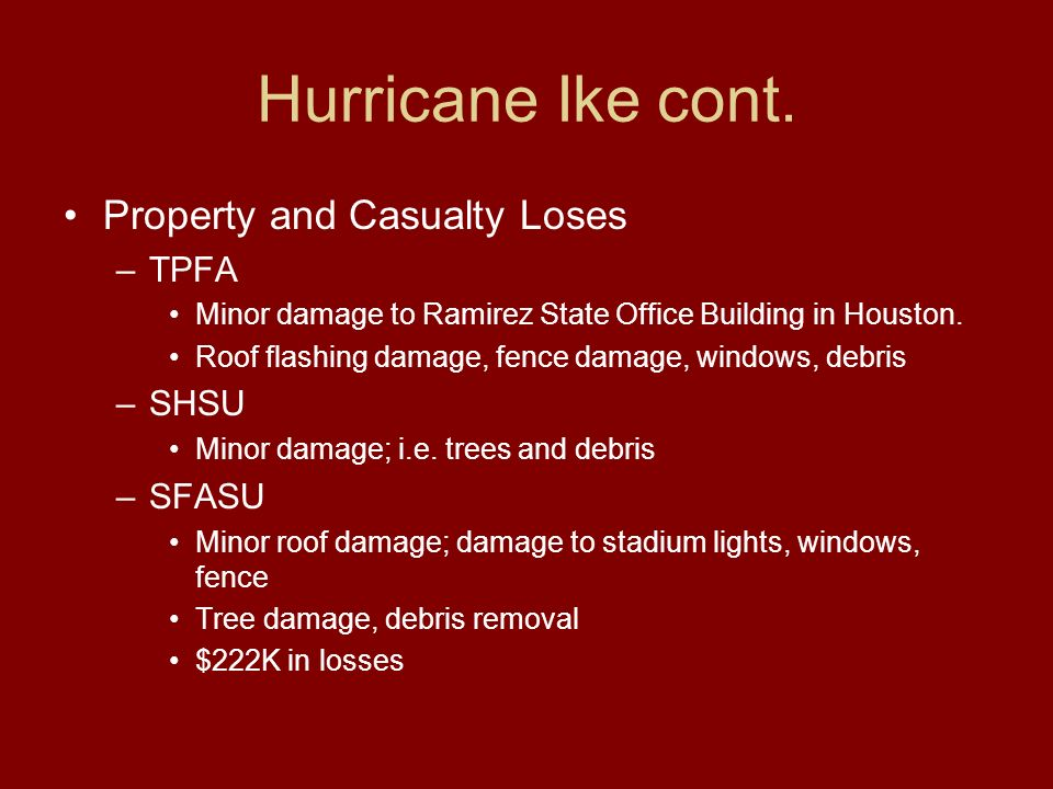 Hurricane Ike cont. Property and Casualty Loses –TPFA Minor damage to Ramirez State Office Building in Houston. Roof flashing damage, fence damage, wi