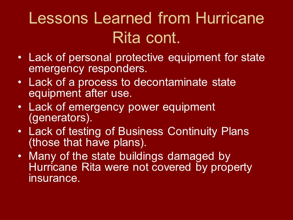 Lessons Learned from Hurricane Rita cont. Lack of personal protective equipment for state emergency responders. Lack of a process to decontaminate sta