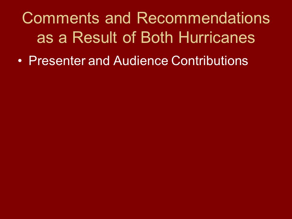 Comments and Recommendations as a Result of Both Hurricanes Presenter and Audience Contributions