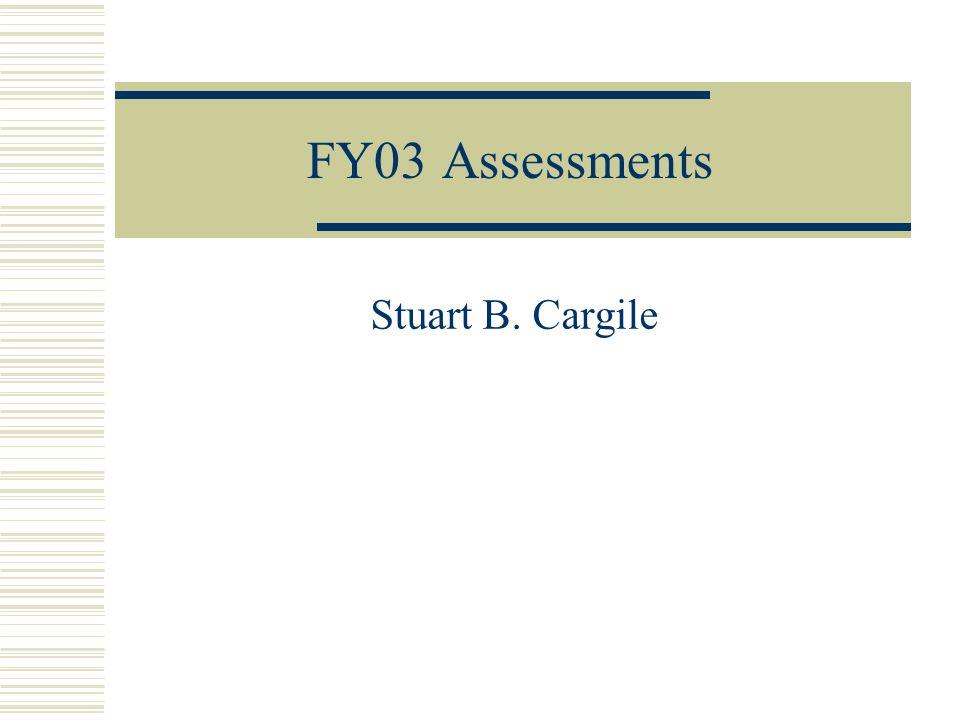 FY03 Assessments Stuart B. Cargile
