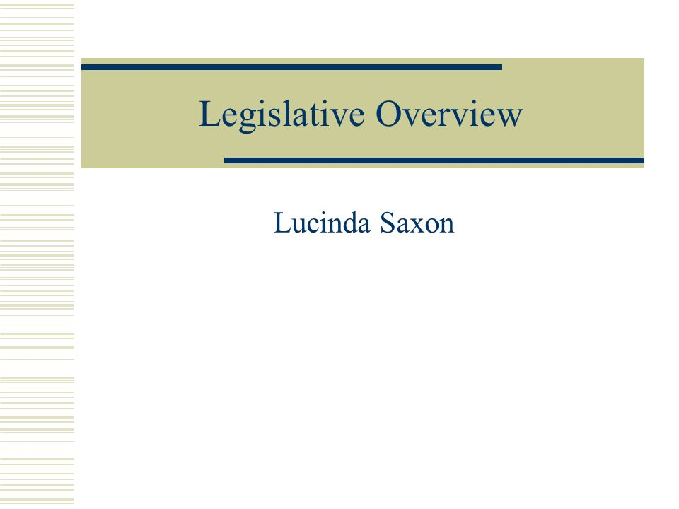 Legislative Overview Lucinda Saxon