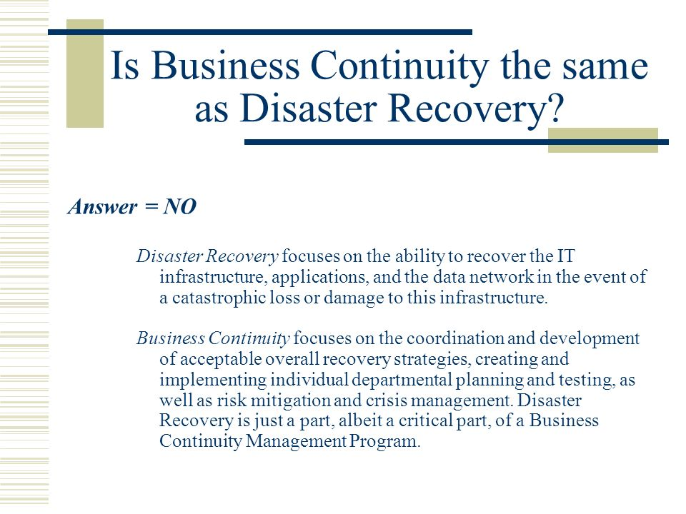 Is Business Continuity the same as Disaster Recovery.
