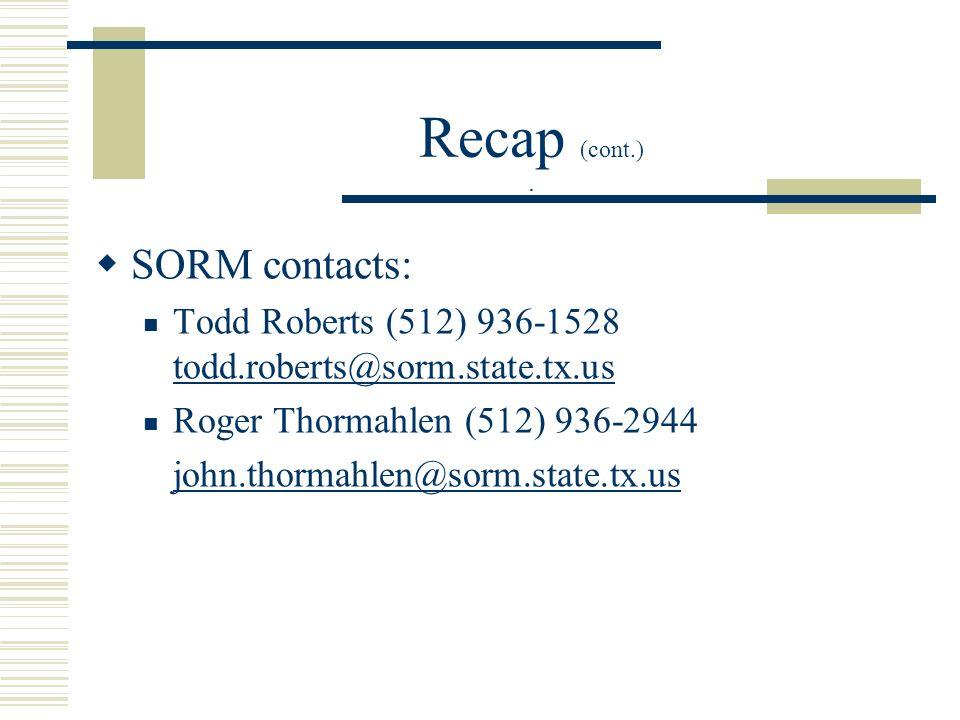 Recap (cont.). SORM contacts: Todd Roberts (512) 936-1528 todd.roberts@sorm.state.tx.us Roger Thormahlen (512) 936-2944 john.thormahlen@sorm.state.tx.