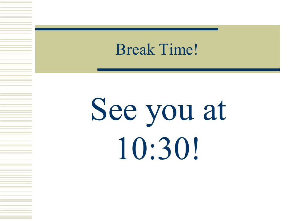Break Time! See you at 10:30!