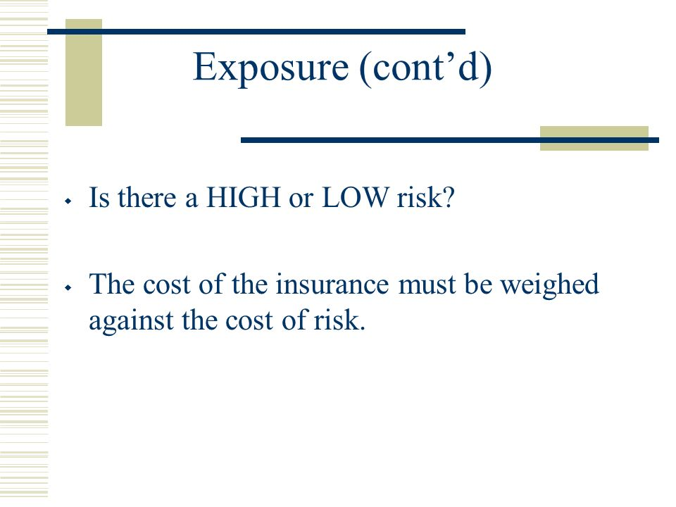 Exposure (contd) Is there a HIGH or LOW risk.