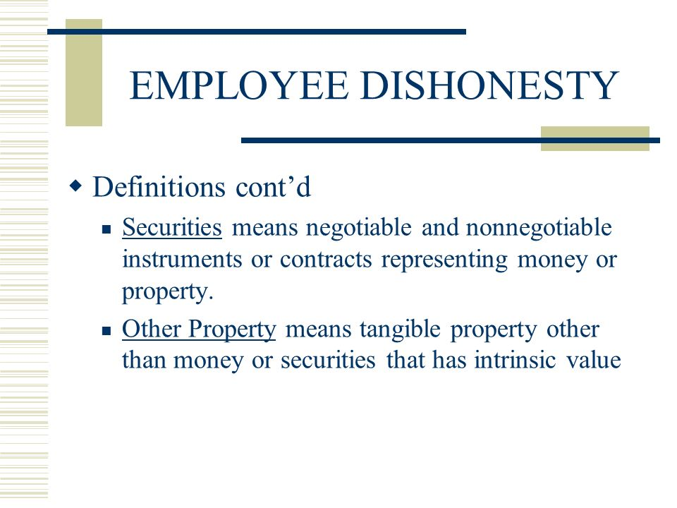 EMPLOYEE DISHONESTY Definitions contd Securities means negotiable and nonnegotiable instruments or contracts representing money or property.