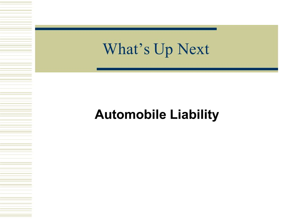Whats Up Next Automobile Liability