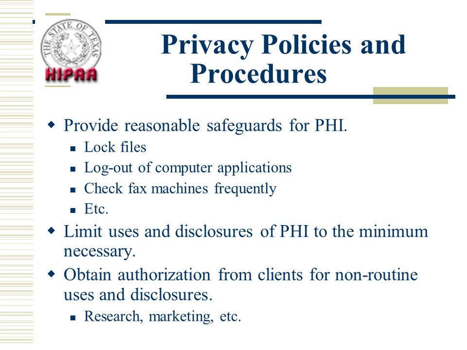 Privacy Policies and Procedures Provide reasonable safeguards for PHI.