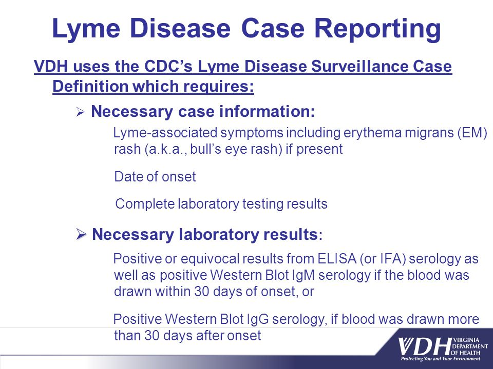 Lyme Disease Case Reporting Lyme-associated symptoms including erythema migrans (EM) rash (a.k.a., bulls eye rash) if present Necessary laboratory res