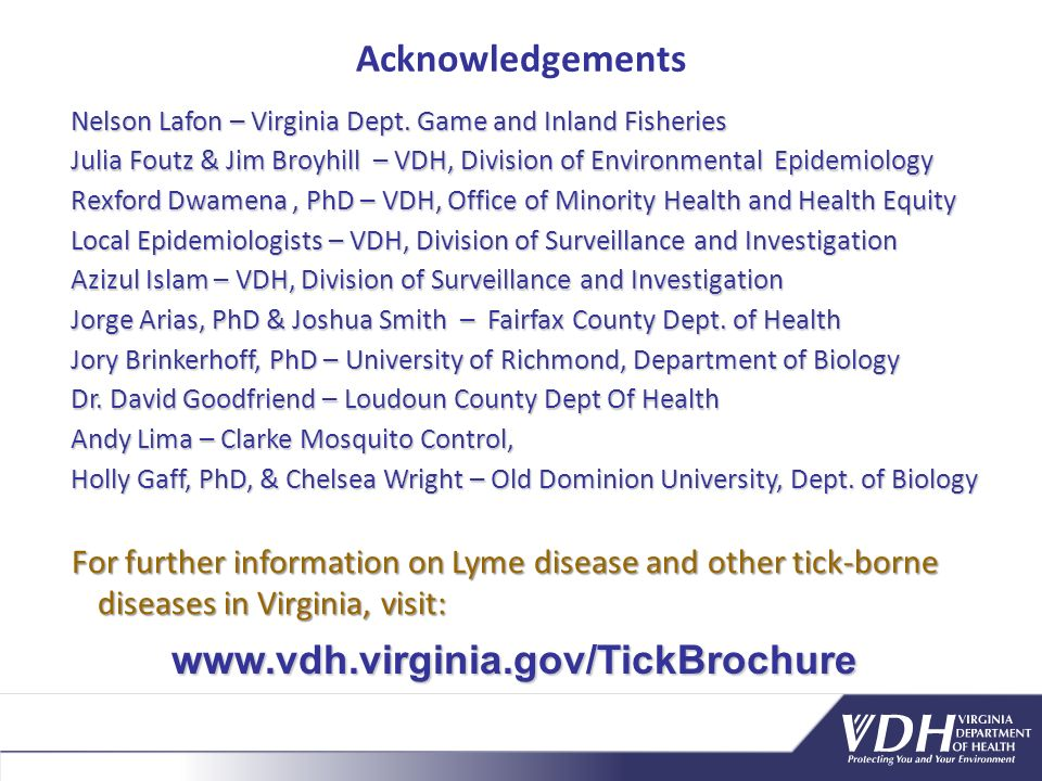 Acknowledgements Julia Foutz & Jim Broyhill – VDH, Division of Environmental Epidemiology Local Epidemiologists – VDH, Division of Surveillance and Investigation Dr.