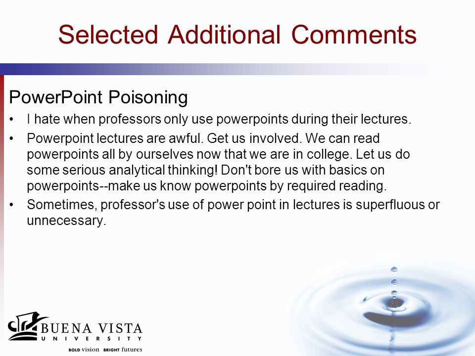 Selected Additional Comments PowerPoint Poisoning I hate when professors only use powerpoints during their lectures. Powerpoint lectures are awful. Ge