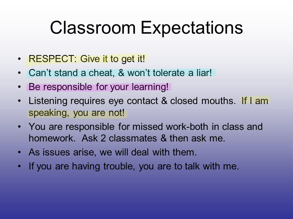 Classroom Expectations RESPECT: Give it to get it.