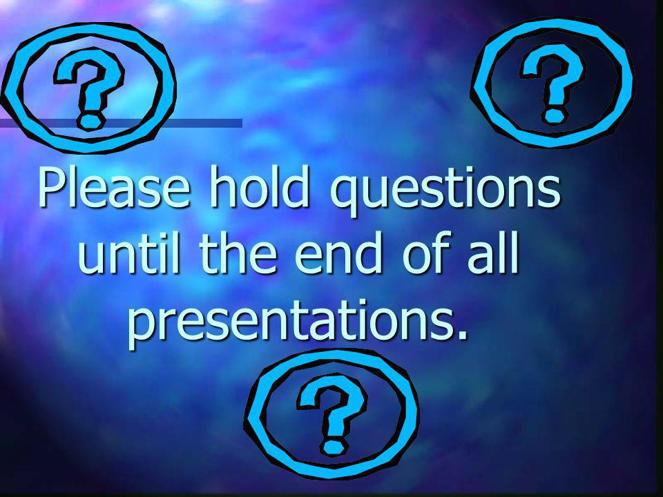 Please hold questions until the end of all presentations.