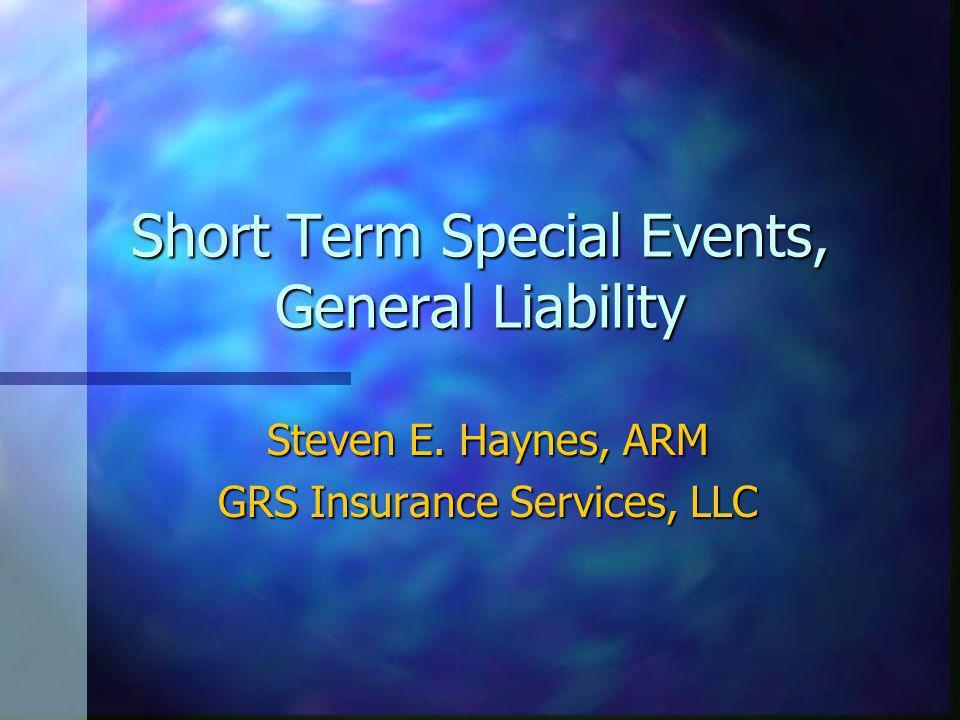 Short Term Special Events, General Liability Steven E. Haynes, ARM GRS Insurance Services, LLC