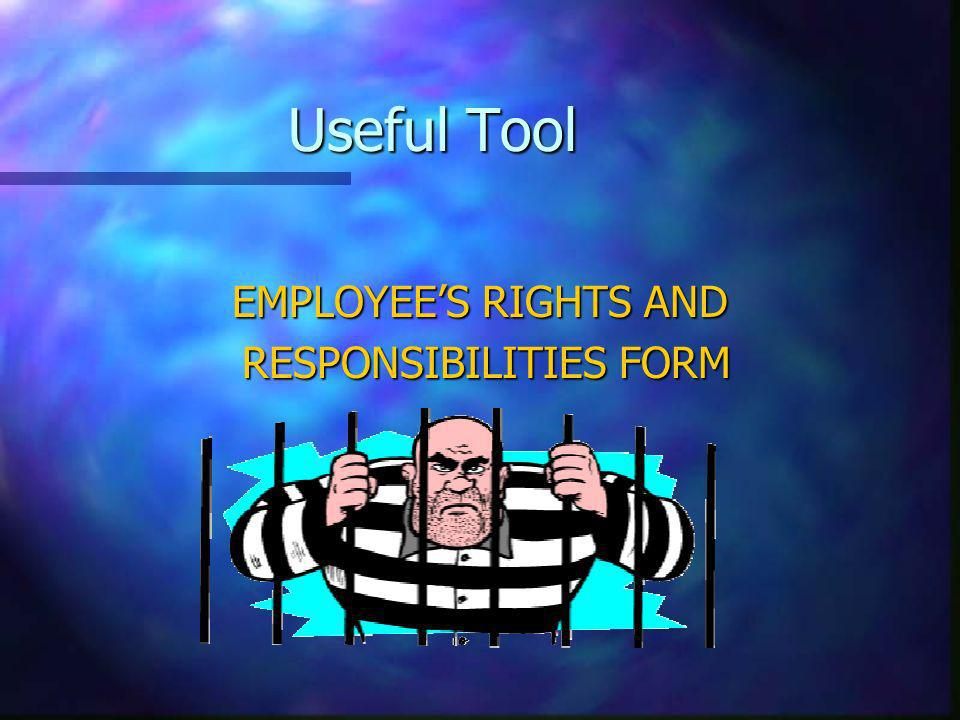 Useful Tool EMPLOYEES RIGHTS AND RESPONSIBILITIES FORM RESPONSIBILITIES FORM
