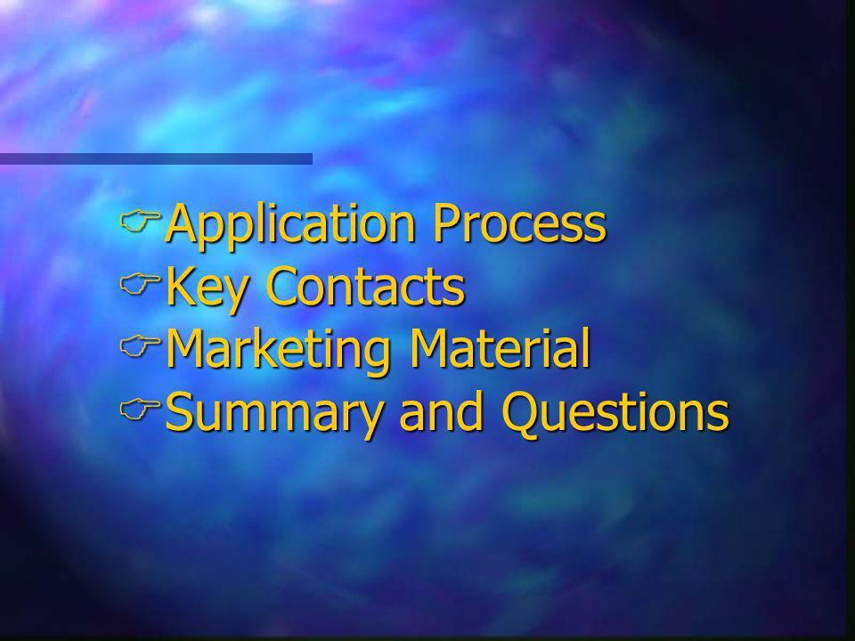 Application Process Application Process Key Contacts Key Contacts Marketing Material Marketing Material Summary and Questions Summary and Questions