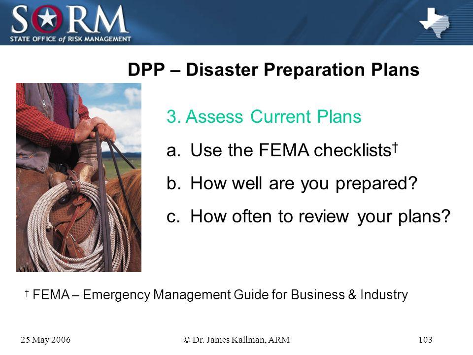 25 May 2006© Dr. James Kallman, ARM102 DPP – Disaster Preparation Plans 2.Assess the Hazards d. Assess impacts e. Assess likelihood f. Assess timing g