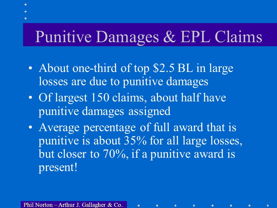 Phil Norton – Arthur J. Gallagher & Co. Phil Norton – Arthur J. Gallagher & Co. Top 10 States for Large EPL Claims Note: numbers are percentages