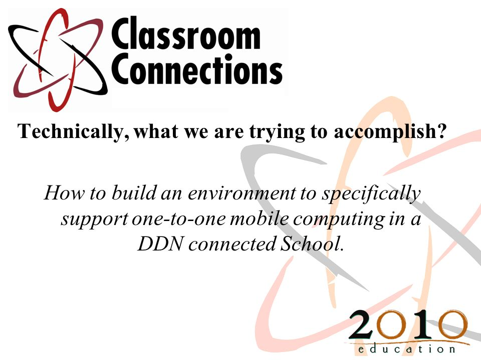 Technically, what we are trying to accomplish? How to build an environment to specifically support one-to-one mobile computing in a DDN connected Scho