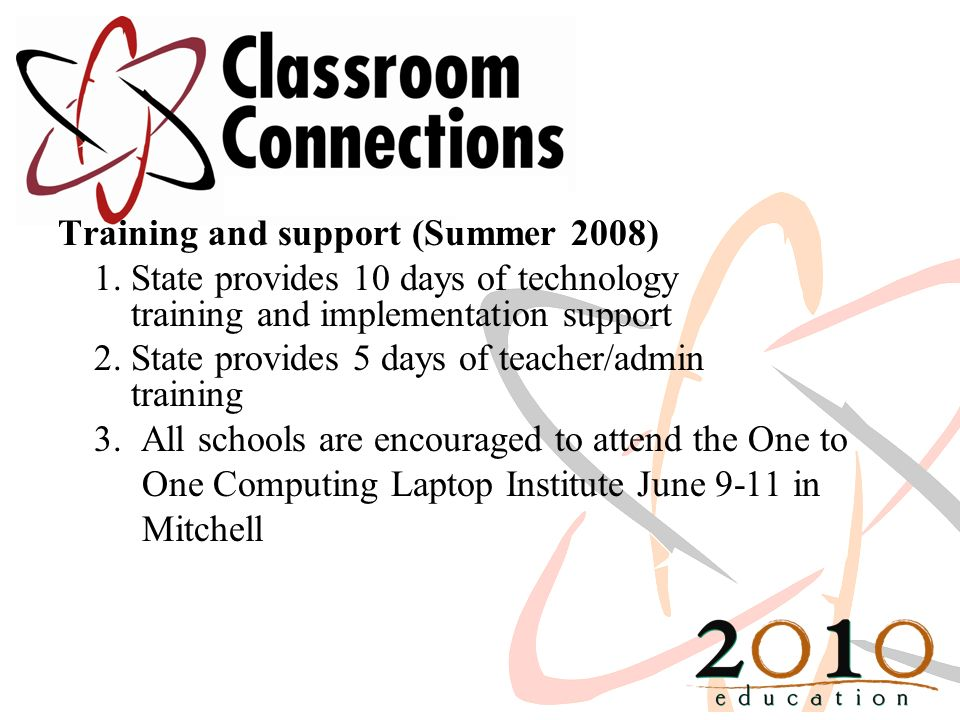 Training and support (Summer 2008) 1. State provides 10 days of technology training and implementation support 2. State provides 5 days of teacher/adm