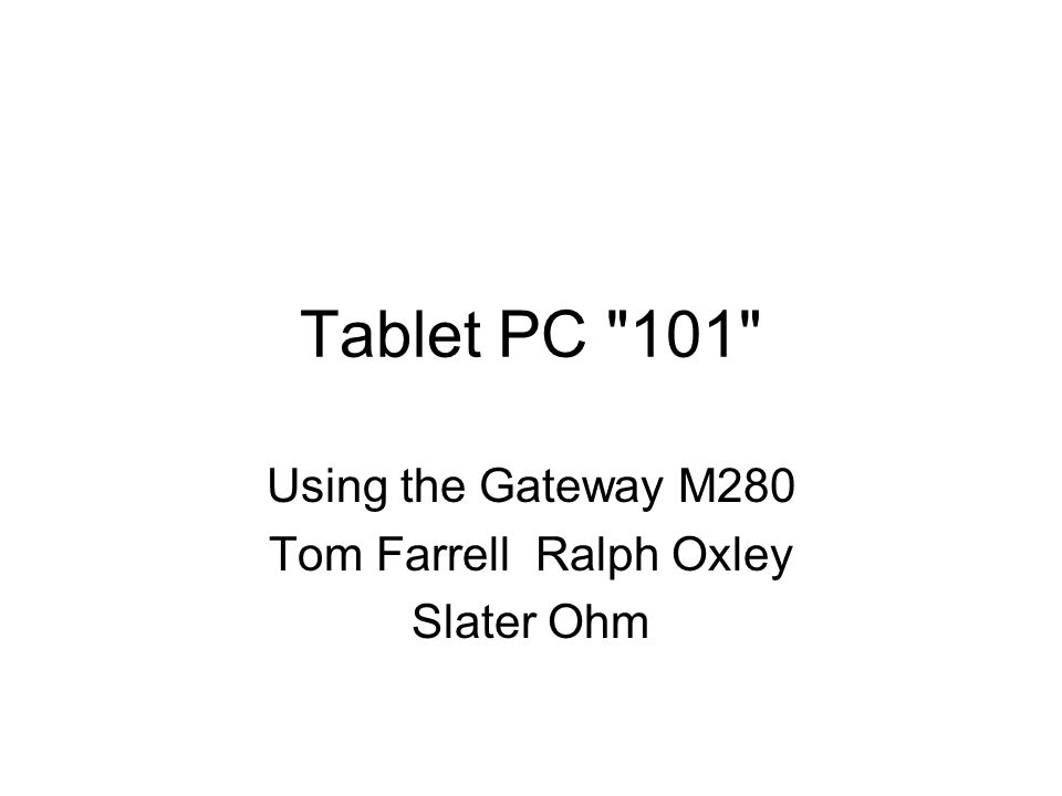 Tablet PC 101 Using the Gateway M280 Tom Farrell Ralph Oxley Slater Ohm