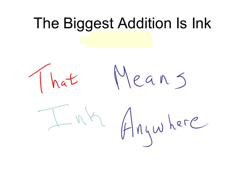 The Biggest Addition Is Ink
