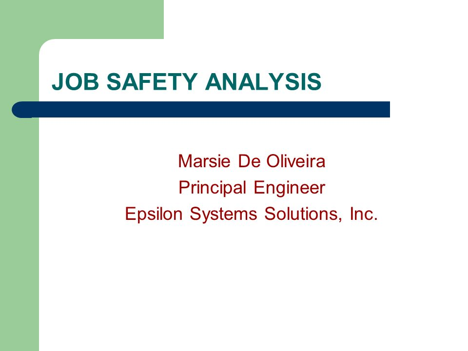 JOB SAFETY ANALYSIS Marsie De Oliveira Principal Engineer Epsilon Systems Solutions, Inc.